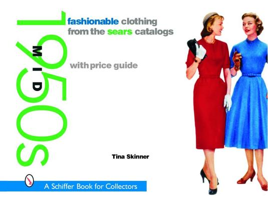 Fashionable Clothing from the Sears Catalogs By Skinner, Tina